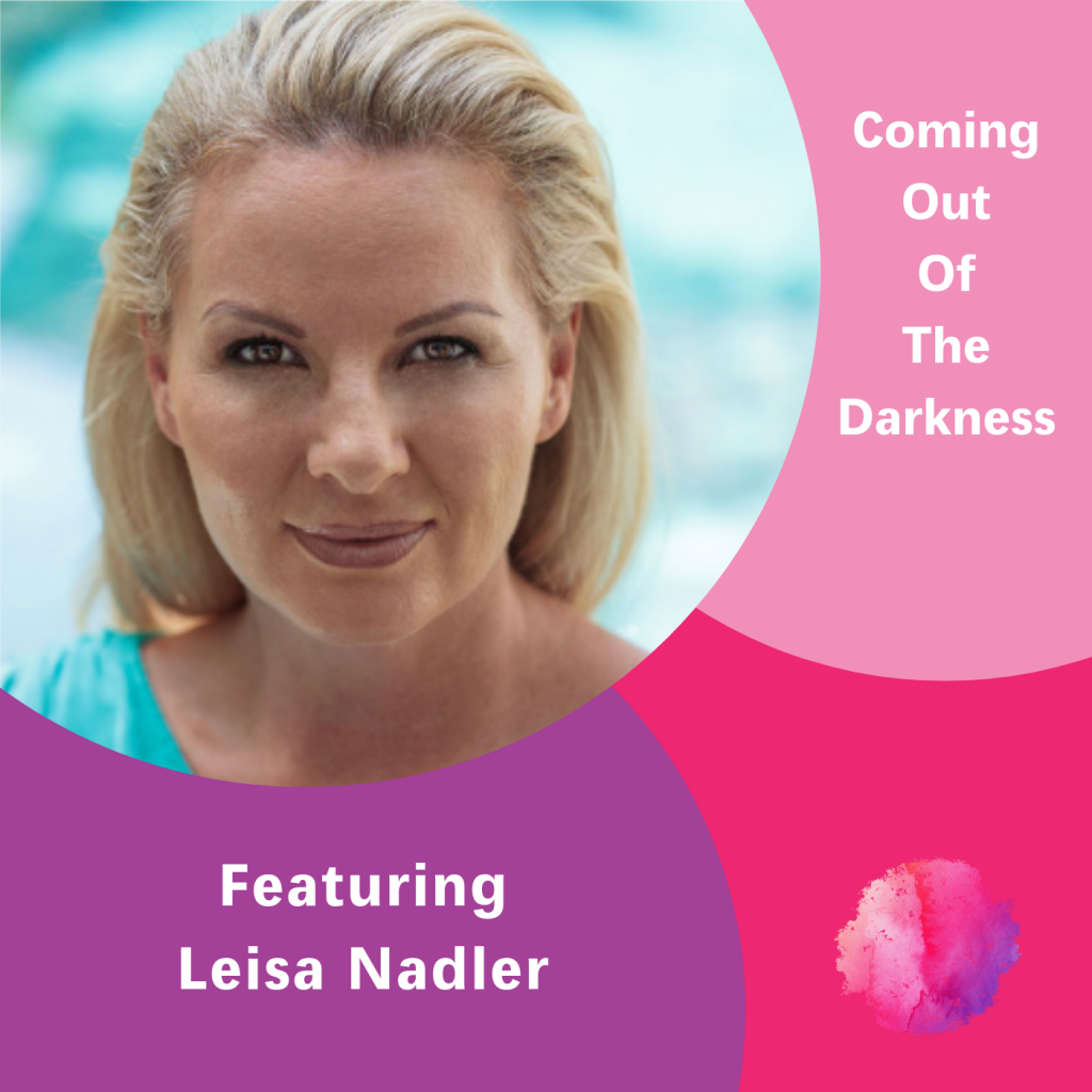 Leisa Nadler, The Inspired Women Podcast, Coming out of the darkness