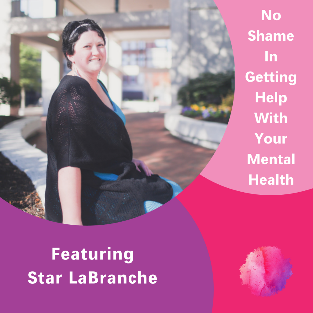 Star LaBranche, No Shame in getting help with your mental health, The Inspired Women Podcast