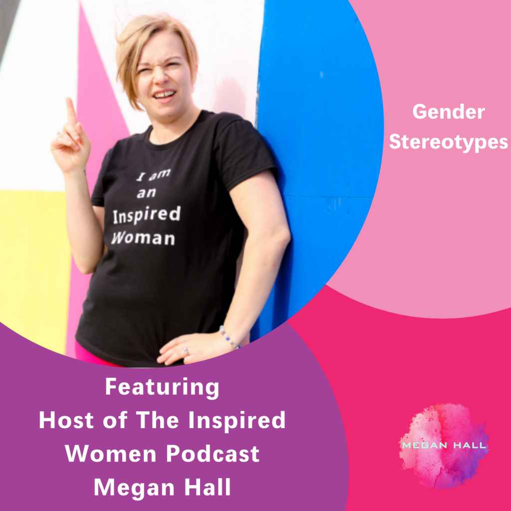 Gender Stereotypes, Megan Hall, the Inspired Women Podcast
