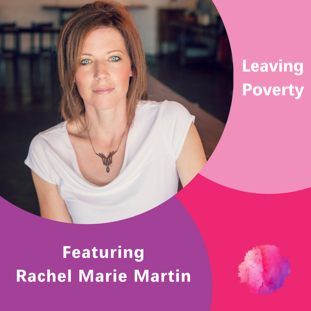 Rachel Marie Martin, The Inspired Women Podcast, Leaving Poverty