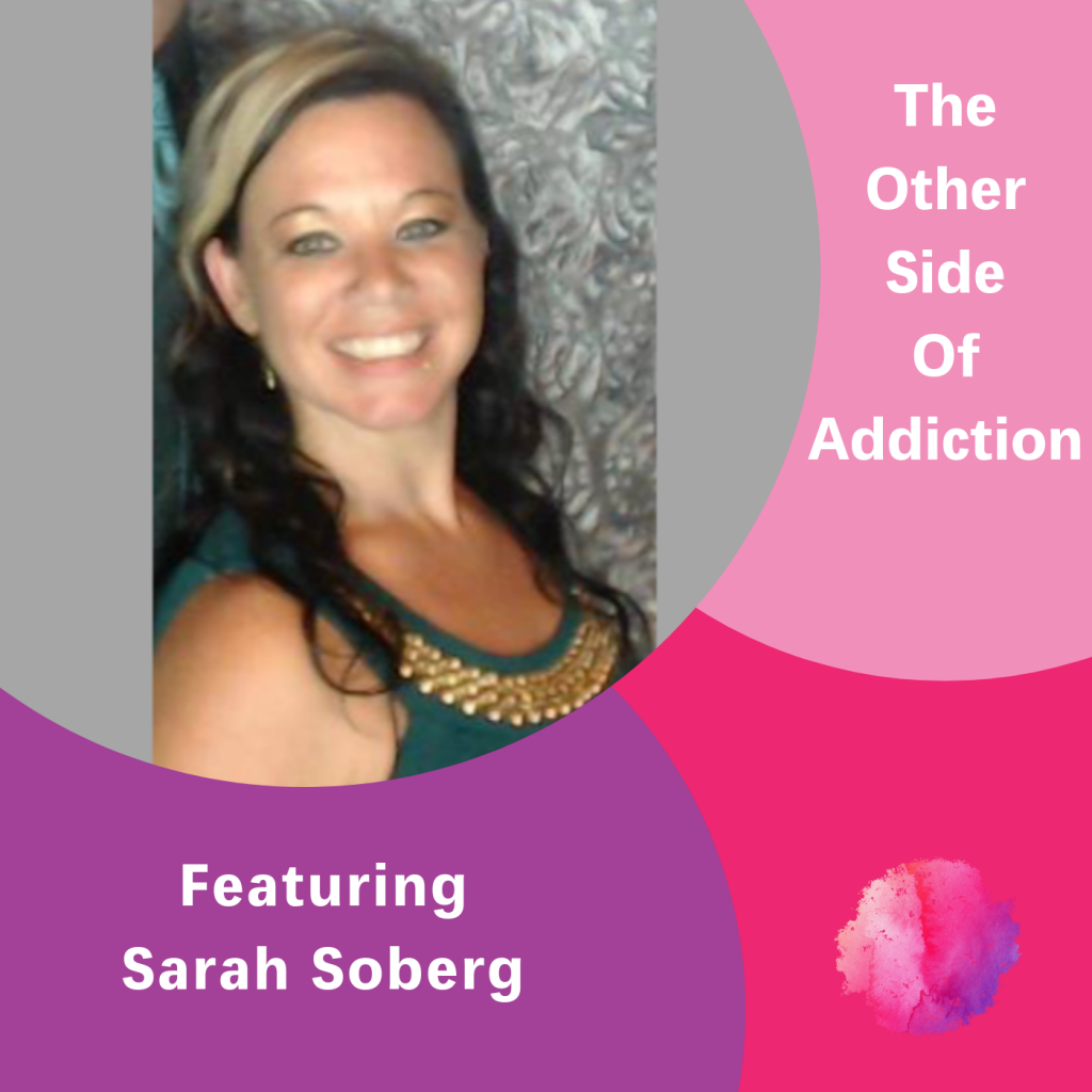 The other side of addiction, Sarah Soberg, The Inspired Women Podcast