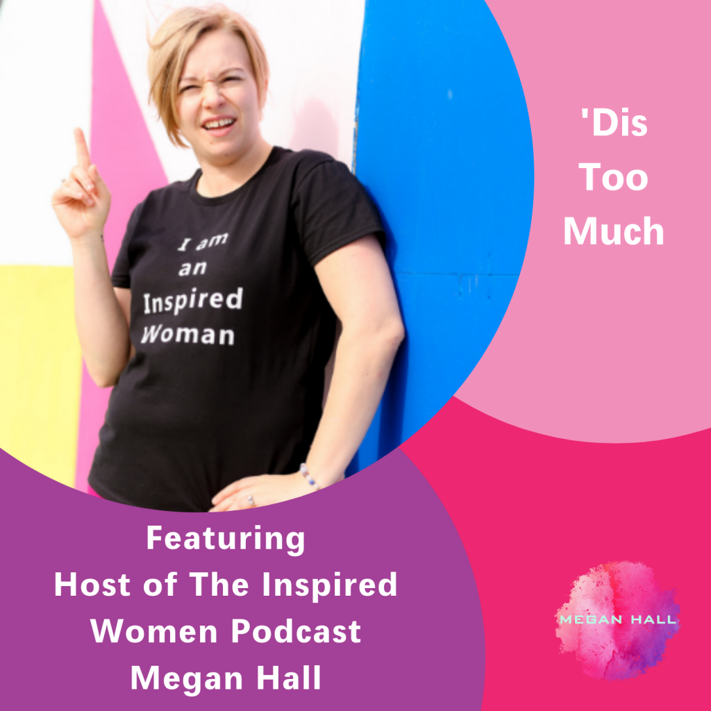 'Dis Too Much, This Inspired Women Podcast, Megan Hall, boundaries, relationships