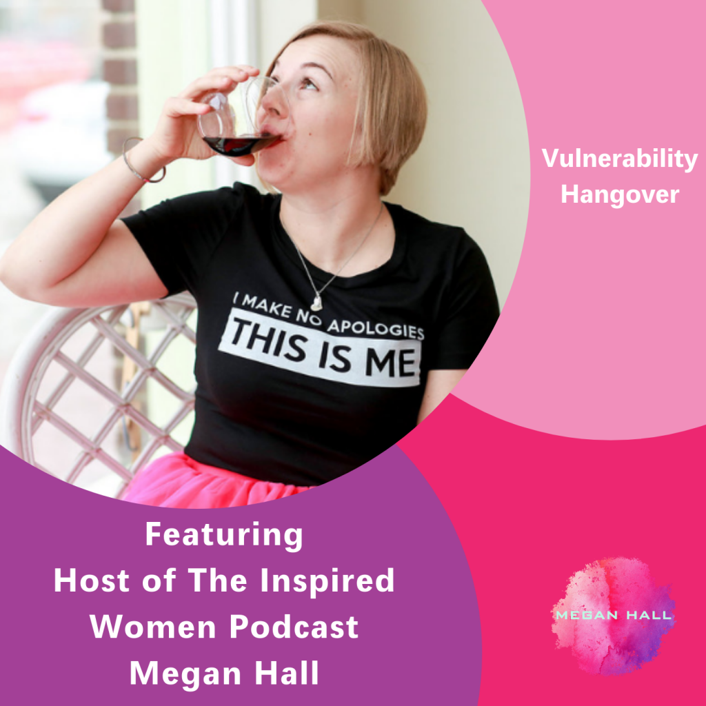 Vulnerability hangover, The Inspired Women Podcast, Megan Hall