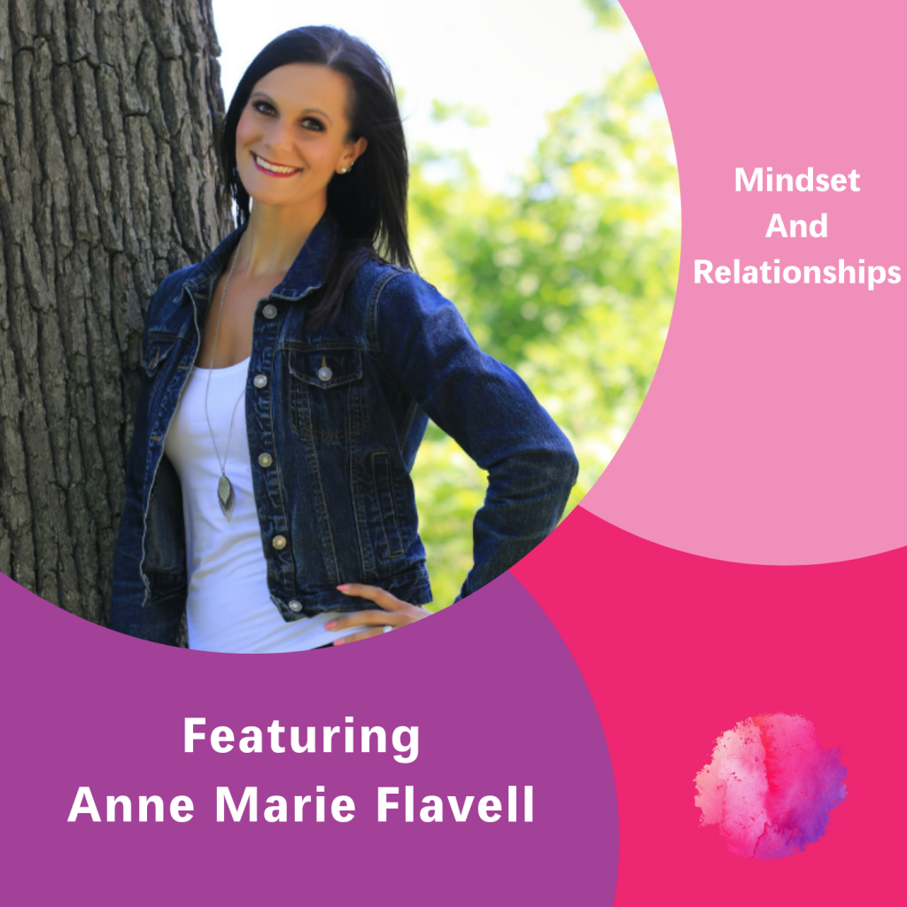Anne Marie Flavell, Mindsets and Relationships, The Inspired Women Podcast