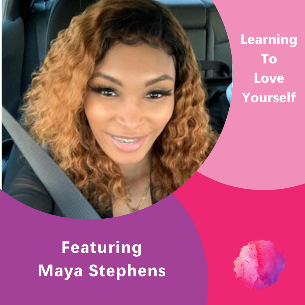 Maya Stephens, The Inspired Women Podcast, learning to love yourself
