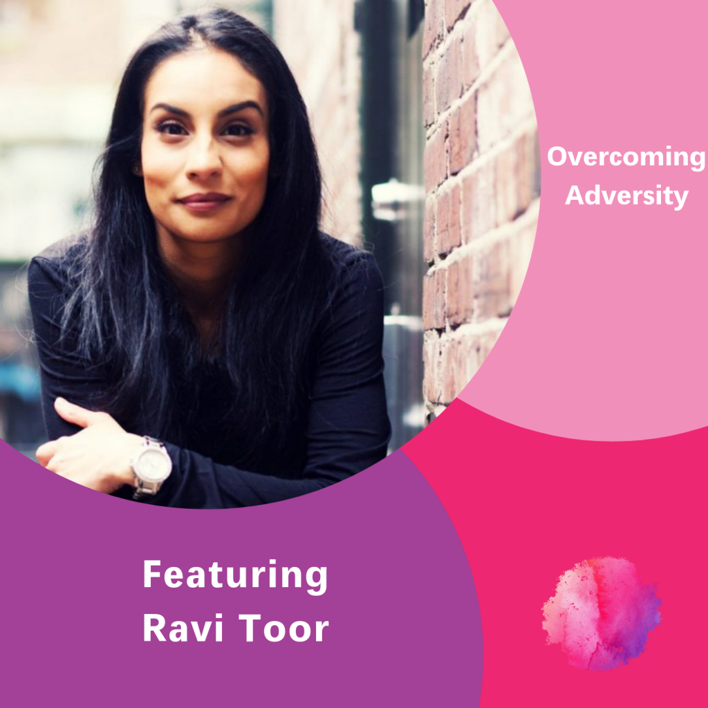 Ravi Toor, The Inspired Women Podcast, Overcoming Adversity