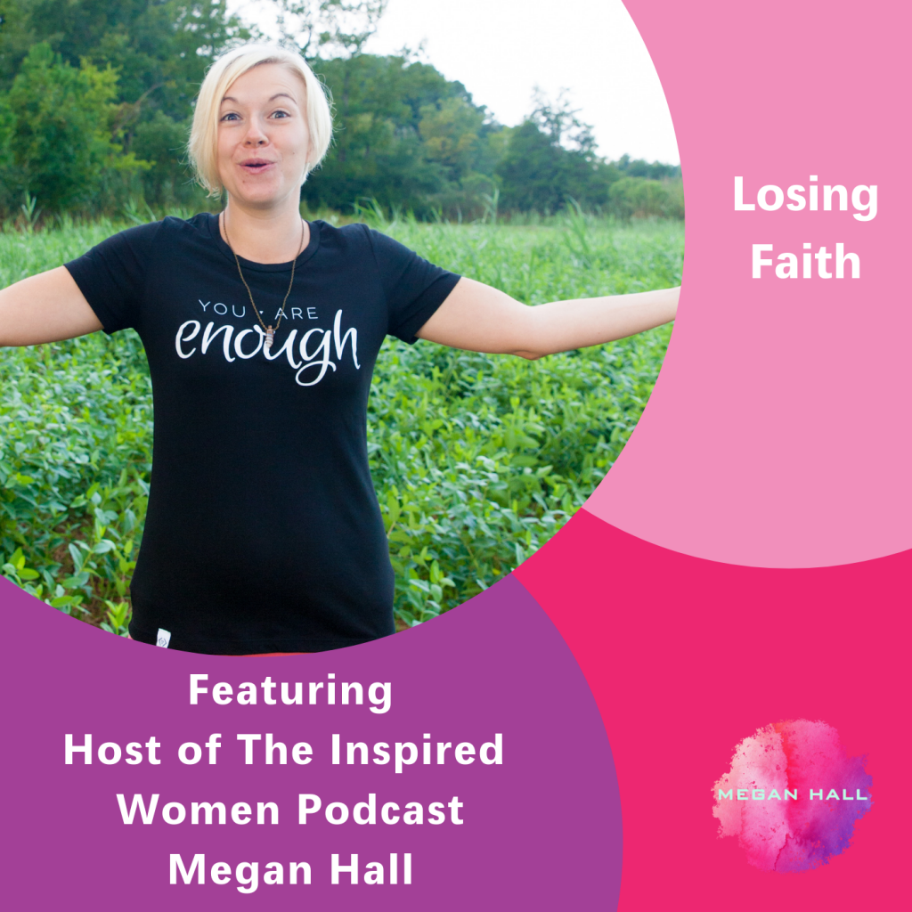 Losing Faith, The Inspired Women Podcast, Megan Hall