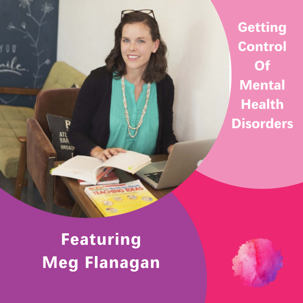 Meg Flanagan, The Inspired Women Podcast, Getting Control of Mental Health Disorders