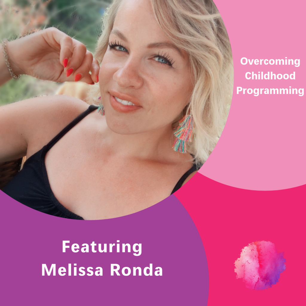 overcoming childhood programming, Melissa Ronda, The Inspired Women Podcast