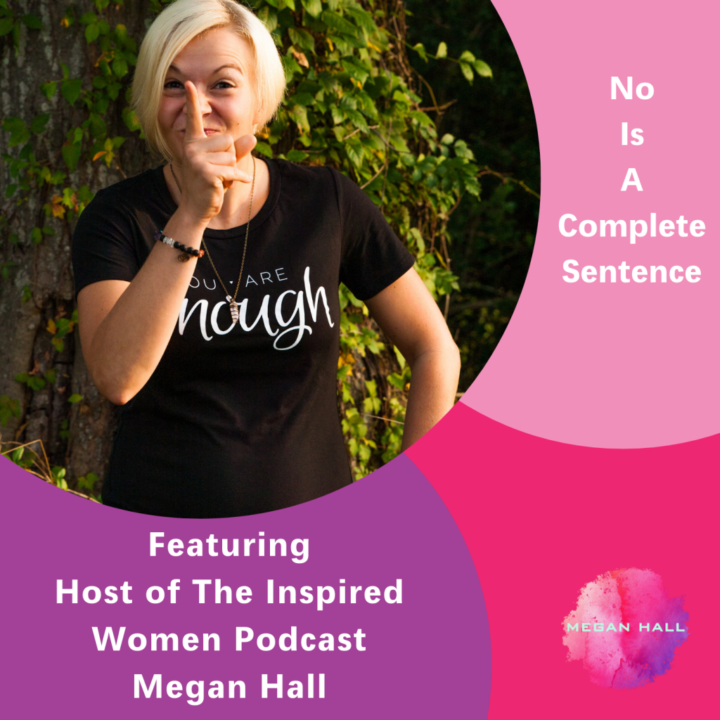 No is a complete sentence, The Inspired Women Podcast, Megan Hall