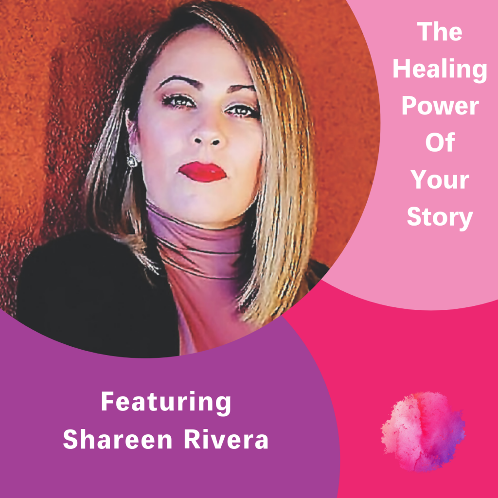 The Healing Power of Your Story, Shareen Rivera, The Inspired Women Podcast