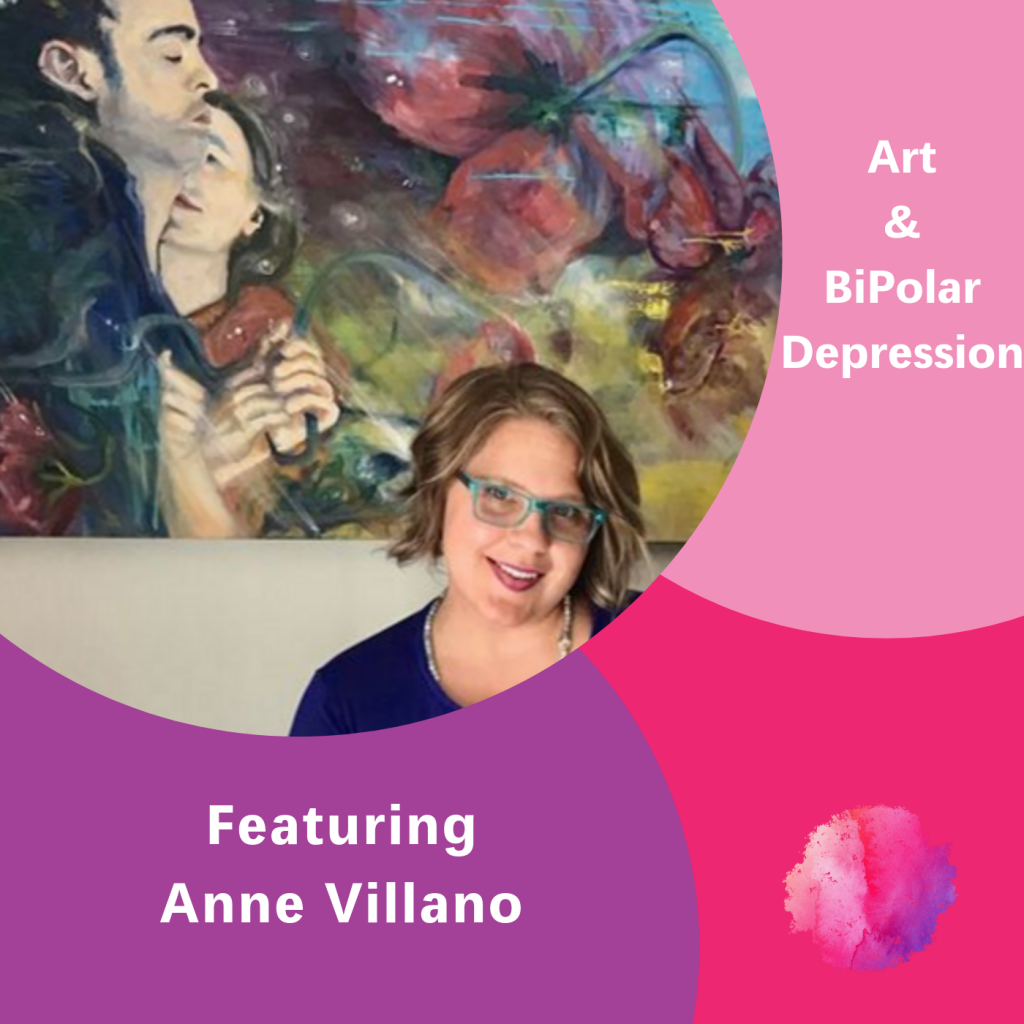 Anne Villano, the Inspired Women Podcast, Art 7 BiPolar Depression