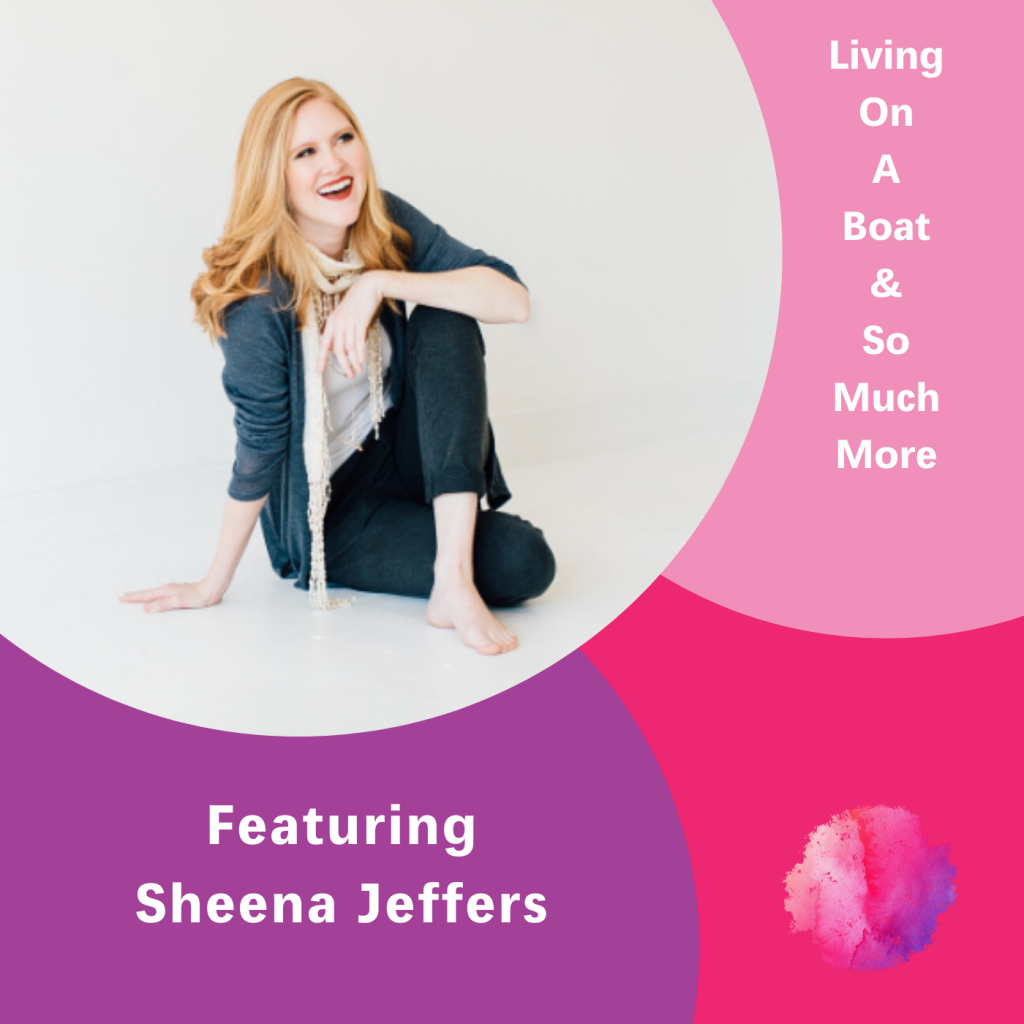 Living on a boat & so much more, Sheena Jeffers, The Inspired Women Podcast