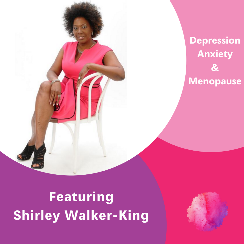 Depression, Anxiety & Menopause, Shirely Walker-King, The Inspired Women Podcast