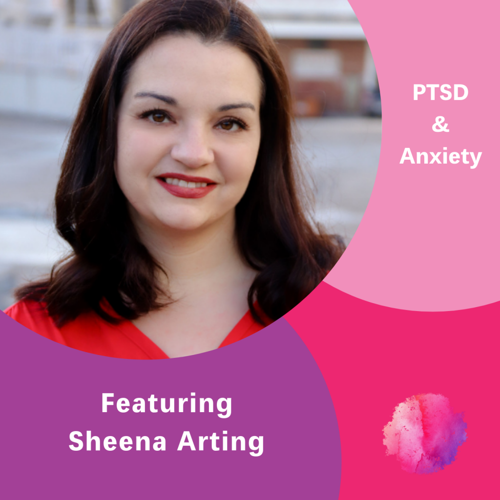 Sheena Arting, The Inspired Women Podcast, PTSD & Anxiety