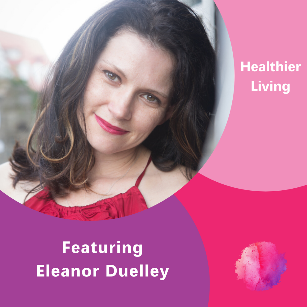Eleanor Duelley, Healthier Living, The Inspired Women Podcast
