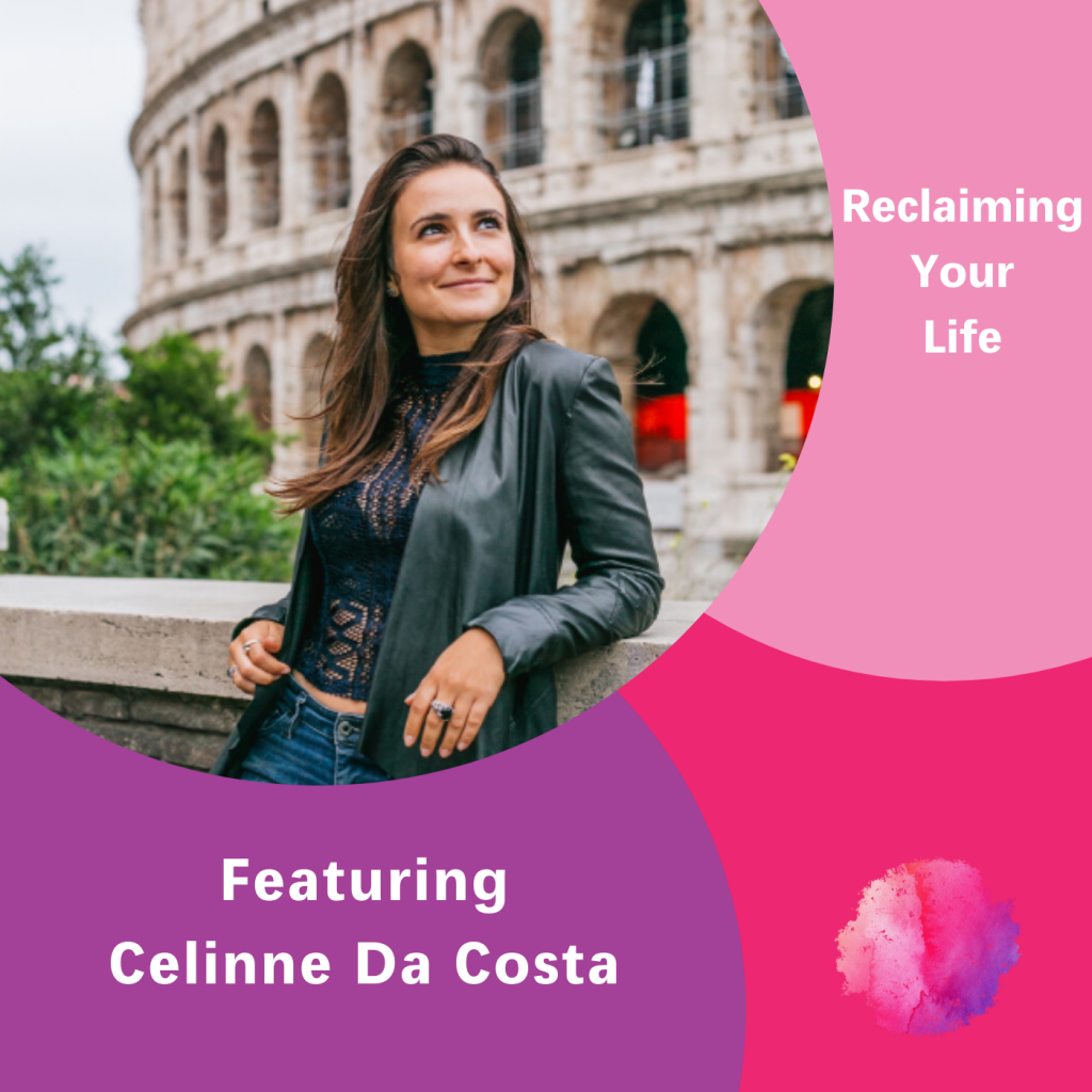 Reclaiming your life, Celinne Da Costa, The Inspired Women Podcast