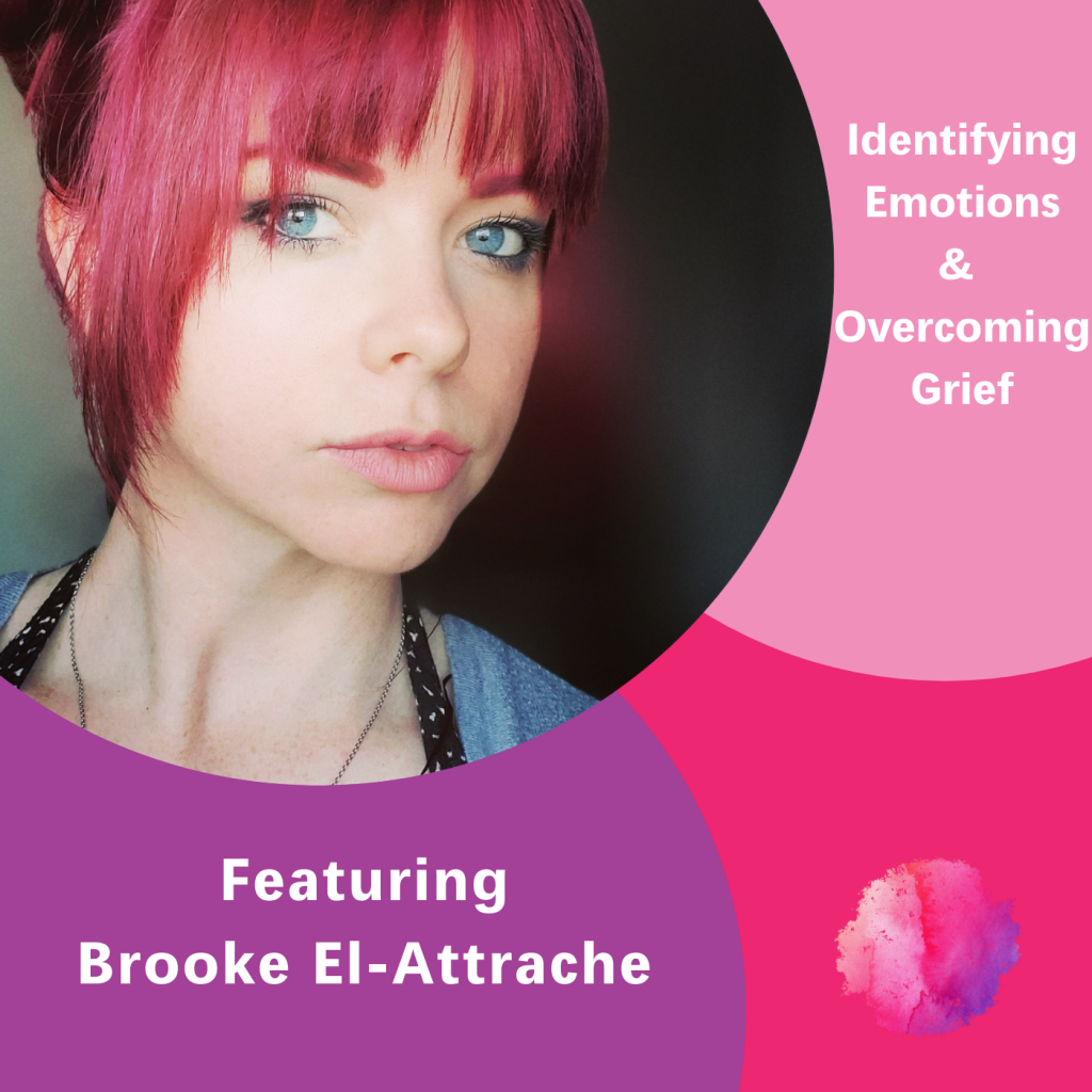 Brooke El-Attrache, Identifying Emotions & overcoming grief, The Inspired Women Podcast