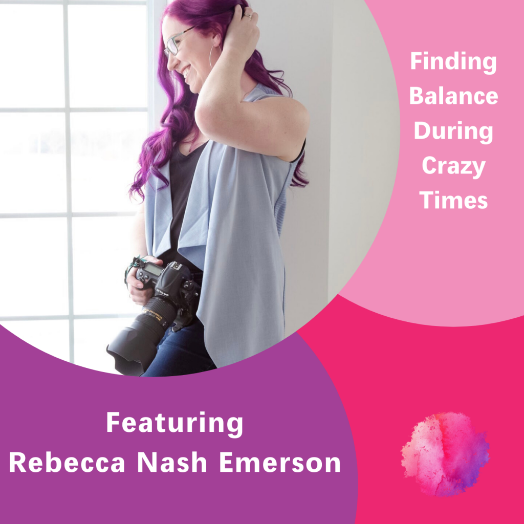 Rebecca Nash Emerson, Finding Balance During Crazy Times, The Inspired Women Podcast