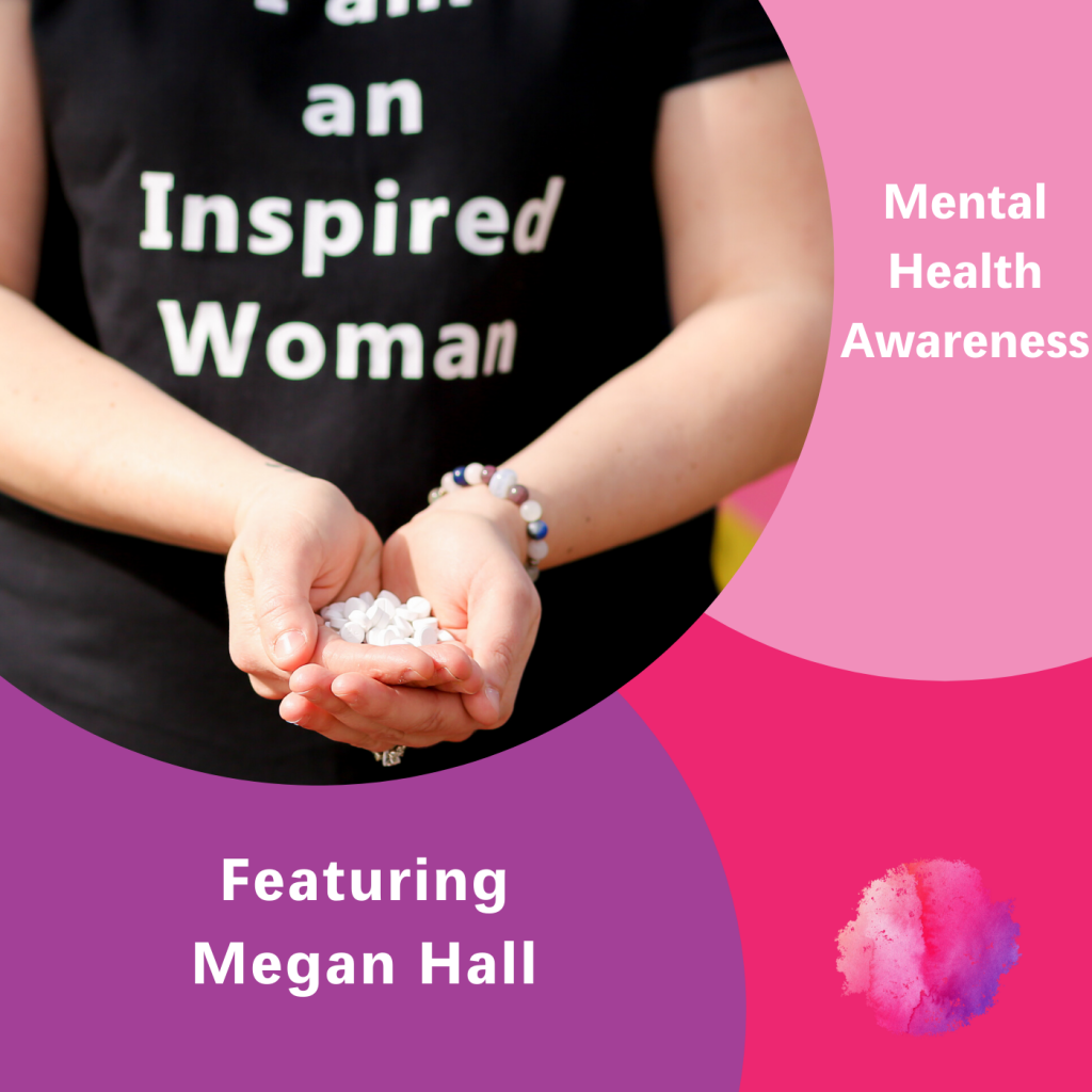 Mental Health Awareness, The Inspired Women, Megan Hall