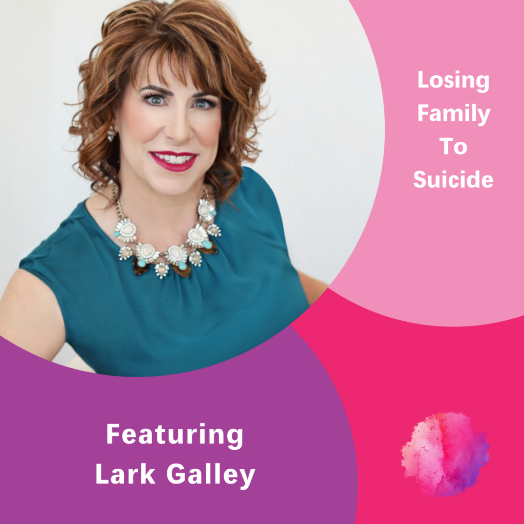 Lark Galley, Losing Family to Suicide, The Inspired Women Podcast