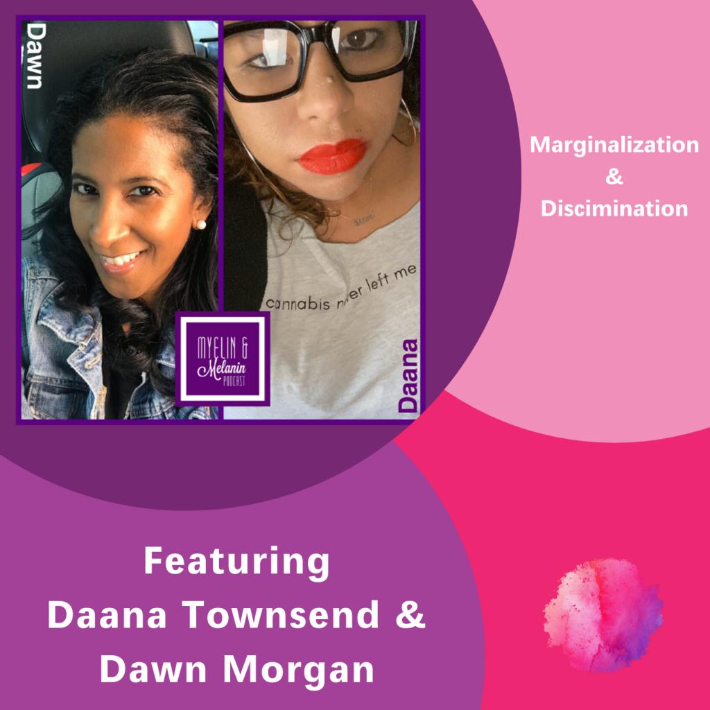 Marginalization & Discrimination, The Inspired Women Podcast, Daana Townsend & Dawn Morgan, Myelin & Melanin