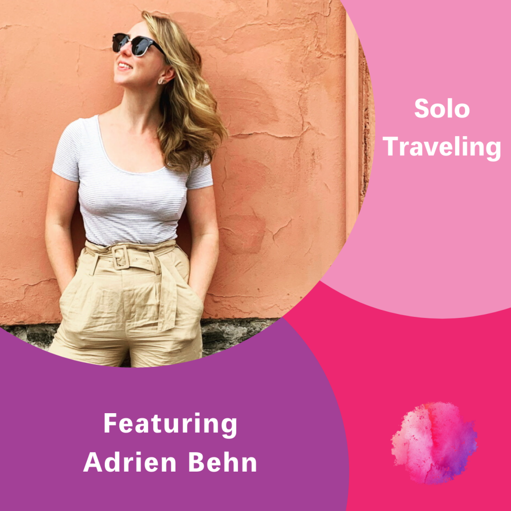 Adrien Behn, Solo Traveling, The Inspired Women Podcast