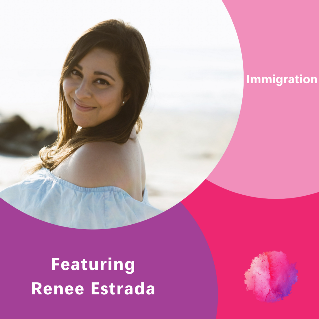 Immigration, Renee Estrada, The Inspired Women Podcast