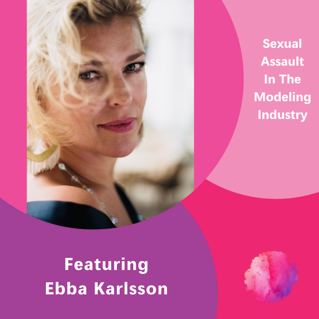 Ebba Karlsson, Sexual assault in the modeling industry, The Inspired Women Podcast