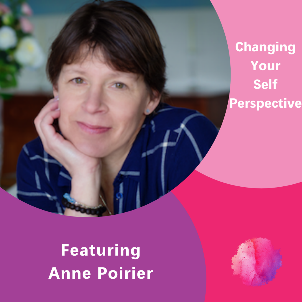 Anne Poirier, Changing Your Self Perspective, The Inspired Women Podcast