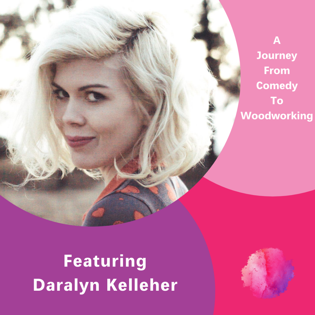 A journey from comedy to woodworking, Daralyn Kelleher, The Inspired Women Podcast