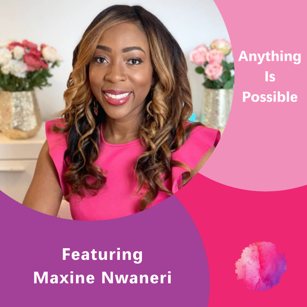 Maxine Nwaneri, Anything is Possible, The Inspired Women Podcast