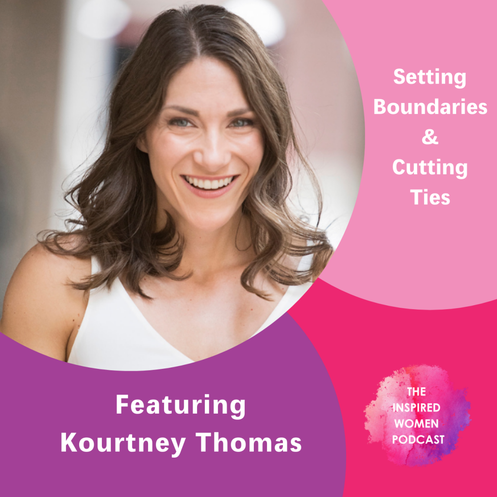 Kourtney Thomas, The Inspired Women Podcast, Creating Boundaries & Cutting Ties