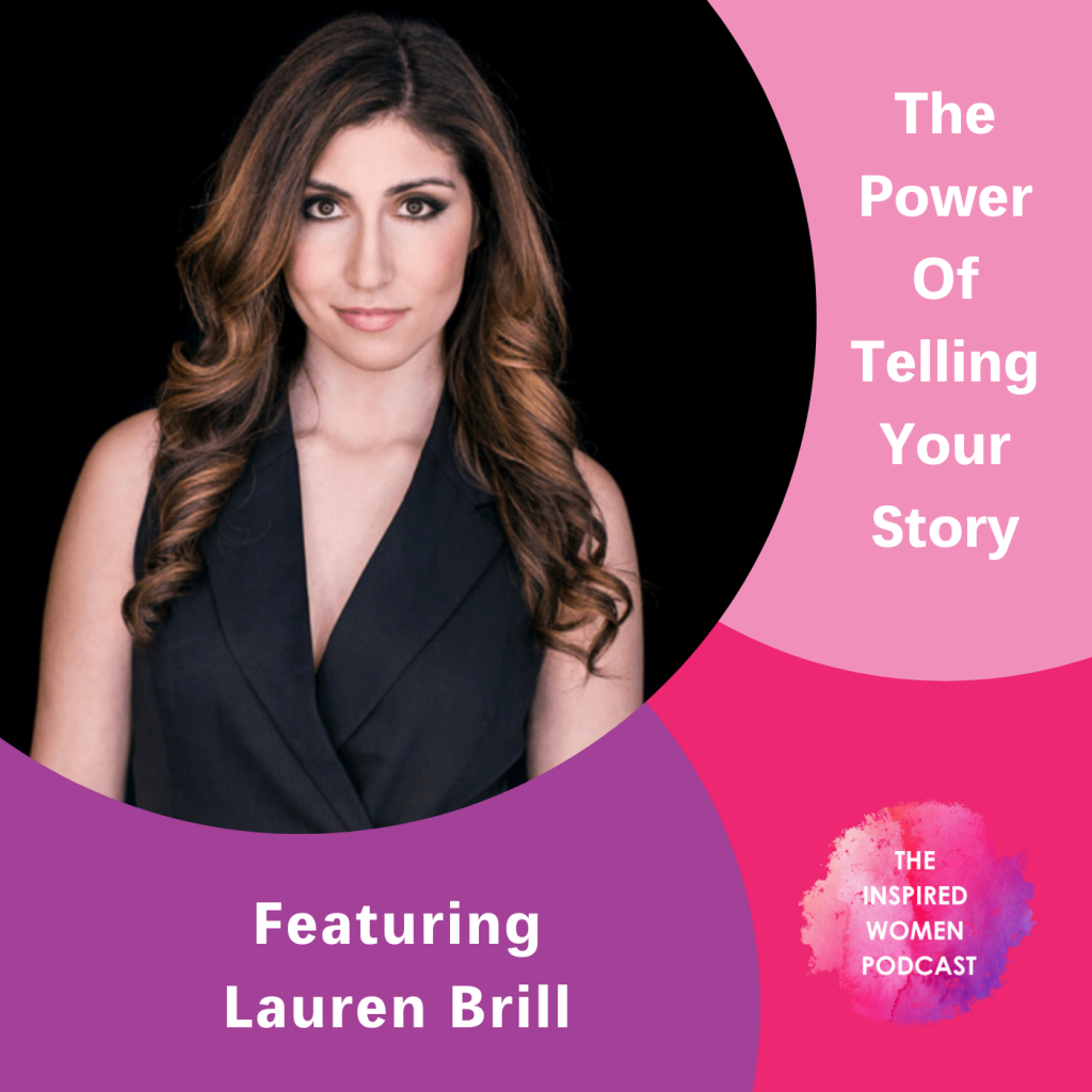 The Power of Telling Your Story, Lauren Brill, The Inspired Women Podcast
