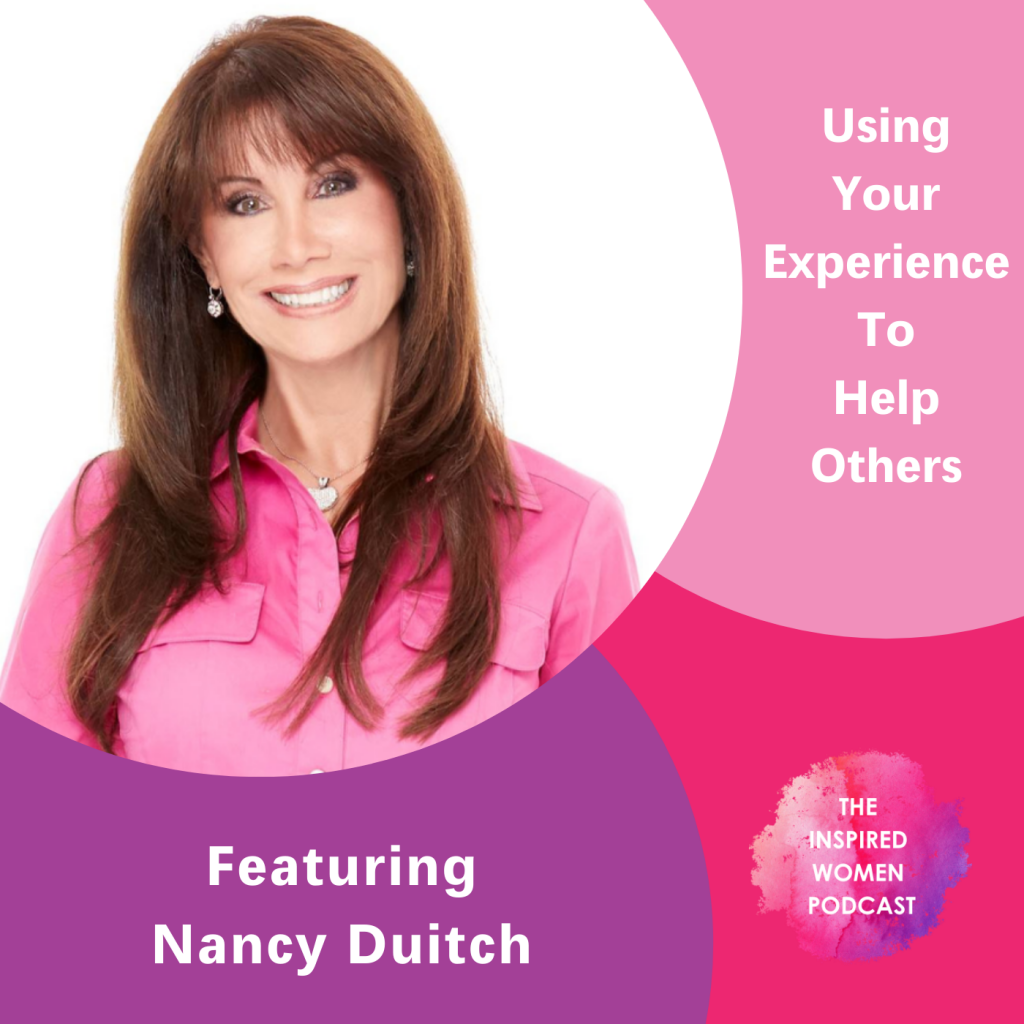Nancy Duitch, Using Your Experience to Help Others, The Inspired Women Podcast
