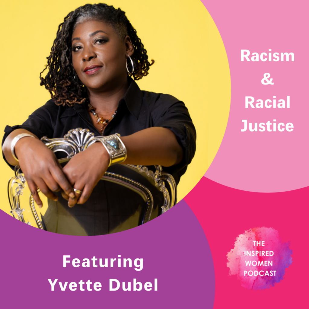 Racism & Racial Justice, Yvette Dubel, The Inspired Women Podcast