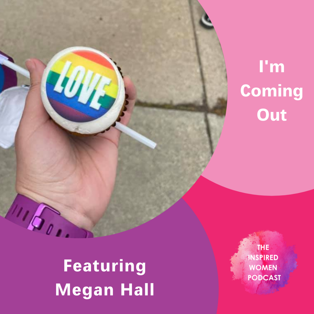 I'm Coming Out, The Inspired Women Podcast, Megan Hall