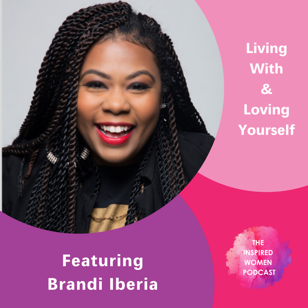 Brandi Iberia, Living With & Loving Yourself, The Inspired Women Podcast