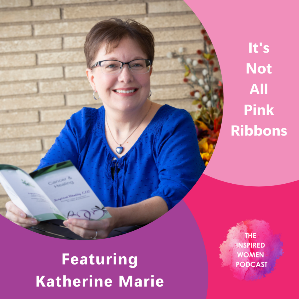 Katherine Marie, It's Not All Pink Ribbons, The Inspired Women Podcast