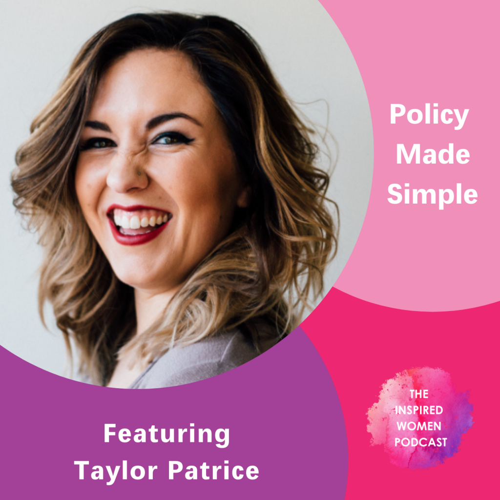 Taylor Patrice, Policy Made Simple, The Inspired Women Podcast